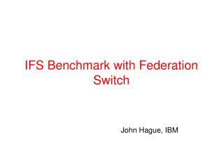 IFS Benchmark with Federation Switch