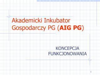 Akademicki Inkubator Gospodarczy PG ( AIG PG )