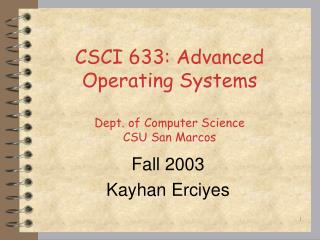 CSCI 6 33 :  Advanced Operating  Systems Dept. of Computer Science CSU San Marcos