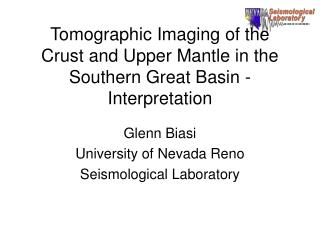 Tomographic Imaging of the Crust and Upper Mantle in the Southern Great Basin - Interpretation
