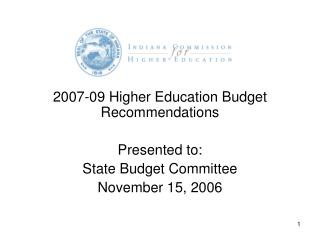 2007-09 Higher Education Budget Recommendations Presented to: State Budget Committee