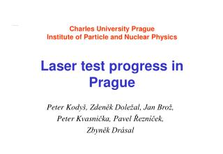 Charles University Prague Institute of Particle and Nuclear Physics Laser test progress in Prague