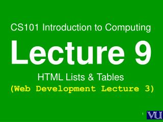CS101 Introduction to Computing Lecture 9 HTML Lists & Tables (Web Development Lecture 3)