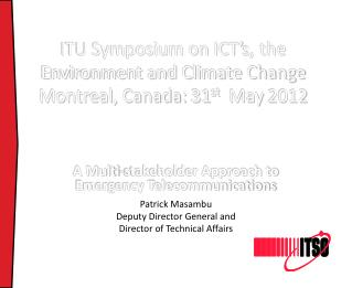 ITU Symposium on ICT's, the Environment and Climate Change  Montreal, Canada: 31 st   May 2012