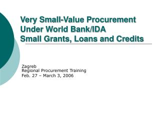 Very Small-Value Procurement Under World Bank/IDA Small Grants, Loans and Credits