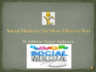 Social Media is the most effective way to address target aud