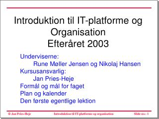 Introduktion til IT-platforme og Organisation Efteråret 2003