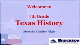 Welcome to 7th Grade Texas History Meet the Teacher Night