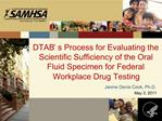 DTAB s Process for Evaluating the Scientific Sufficiency of the Oral Fluid Specimen for Federal Workplace Drug Testing