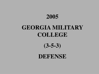 2005 GEORGIA MILITARY COLLEGE (3-5-3) DEFENSE