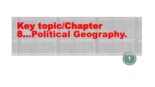 Key topic/Chapter  8.. .Political Geography.
