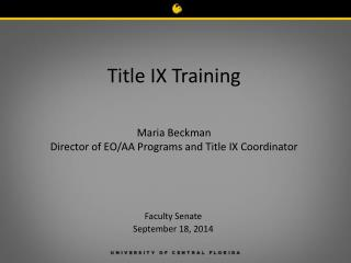 Title IX Training Maria Beckman Director of EO/AA Programs and Title IX Coordinator