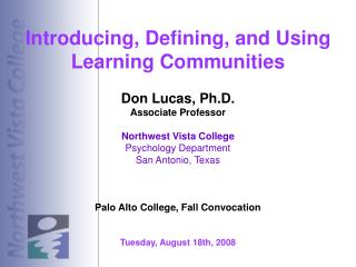 Introducing, Defining, and Using Learning Communities Don Lucas, Ph.D. Associate Professor