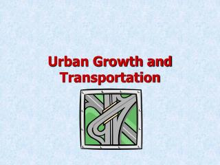 Urban Growth and Transportation