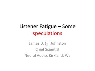 Listener Fatigue – Some  speculations