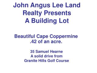 John Angus Lee Land  Realty Presents A Building Lot