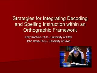 Strategies for Integrating Decoding and Spelling Instruction within an Orthographic Framework