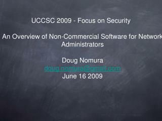 An Overview of Non-Commercial Software for Network Administrators Doug Nomura doug.nomura@gmail.com June 16 2009