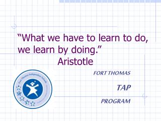 """What we have to learn to do, we learn by doing.""              Aristotle"