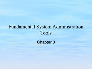 Fundamental System Administration Tools