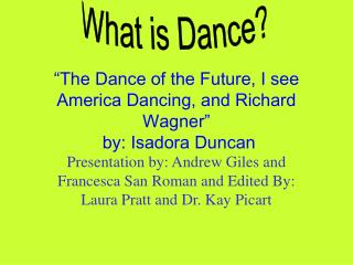 """The Dance of the Future, I see America Dancing, and Richard Wagner""  by: Isadora Duncan"
