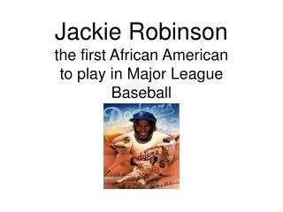 Jackie Robinson the first African American to play in Major League Baseball