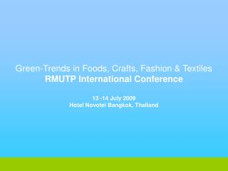 Green-Trends in Foods, Crafts, Fashion & Textiles RMUTP International Conference 13 -14 July 2009