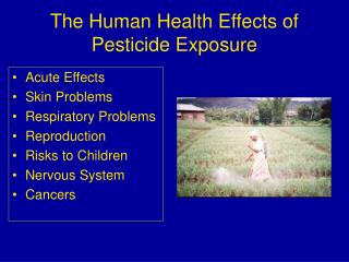 The Human Health Effects of Pesticide Exposure