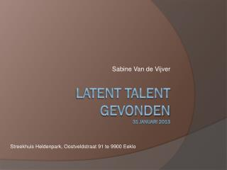 Latent Talent Gevonden 31 januari 2013