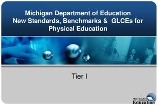 Michigan Department of Education New Standards, Benchmarks &  GLCEs for Physical Education