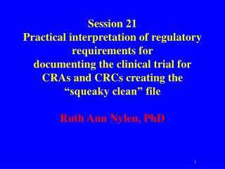 Session 21 Practical interpretation of regulatory requirements for documenting the clinical trial for CRAs and CRCs crea