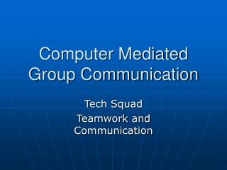 Computer Mediated Group Communication