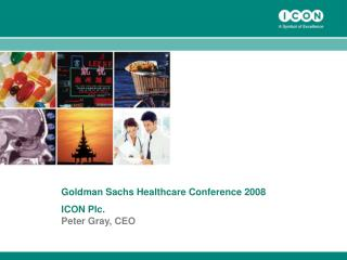 Goldman Sachs Healthcare Conference 2008 ICON Plc. Peter Gray, CEO