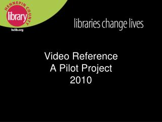 Video Reference  A Pilot Project 2010