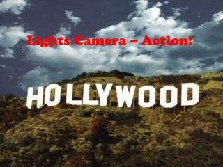 Lights Camera – Action!