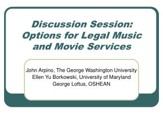 Discussion Session: Options for Legal Music and Movie Services