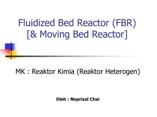 Fluidized Bed Reactor (FBR) [& Moving Bed Reactor]