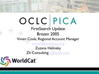 FirstSearch Update Brezen 2005 Vivien Cook, Regional Account Manager v.cook@oclcpica