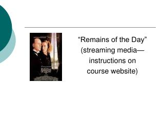 """Remains of the Day""  (streaming media — instructions on  course website )"