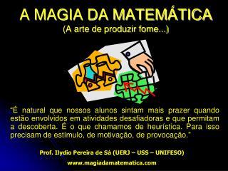 A MAGIA DA MATEMÁTICA (A arte de produzir fome...)