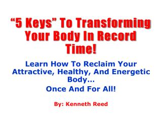 """5 Keys"" To Transforming Your Body In Record Time!"