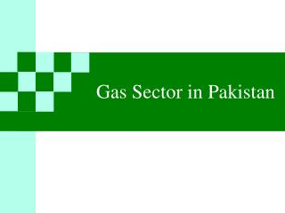 Gas Sector in Pakistan