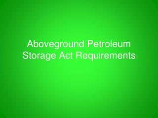 Aboveground Petroleum Storage Act Requirements