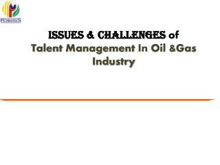 Issues & Challenges of Talent Management in Oil Industry