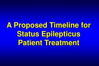 A Proposed Timeline for Status Epilepticus  Patient Treatment