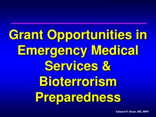 Grant Opportunities in Emergency Medical Services & Bioterrorism Preparedness
