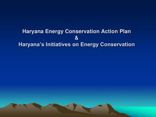 Haryana Energy Conservation Action Plan  &  Haryana's Initiatives on Energy Conservation