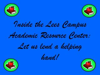 Inside the Lees Campus Academic Resource Center: Let us lend a helping hand!