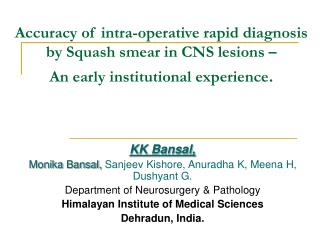 Accuracy of intra-operative rapid diagnosis by Squash smear in CNS lesions –  An early institutional experience .