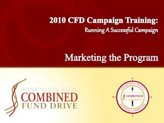 2010 CFD Campaign Training: Running A Successful Campaign Marketing the Program